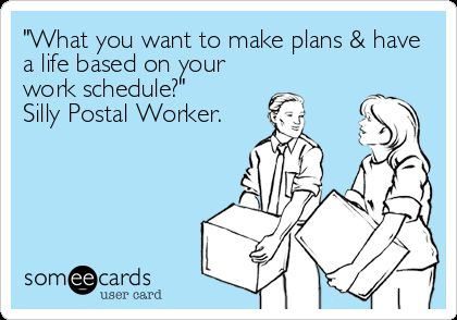 """""""What You Want To Make Plans & Have A Life Based On Your Work Schedule?"""" Silly Postal Worker.   Workplace Ecard"""