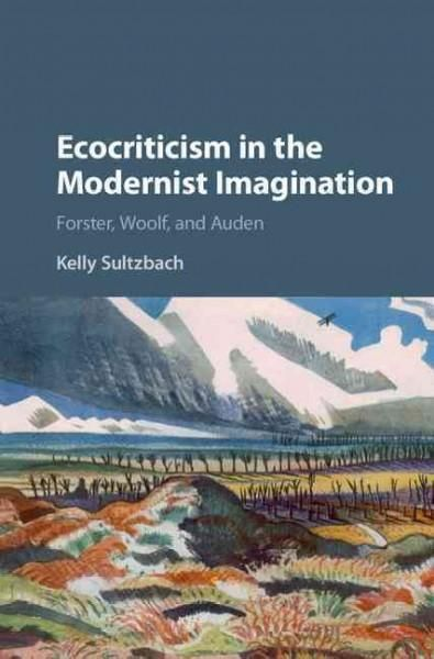 Ecocriticism in the Modernist Imagination: Forster, Woolf, and Auden