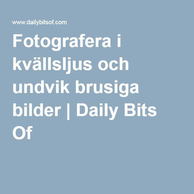 Fotografera i kvällsljus och undvik brusiga bilder | Daily Bits Of