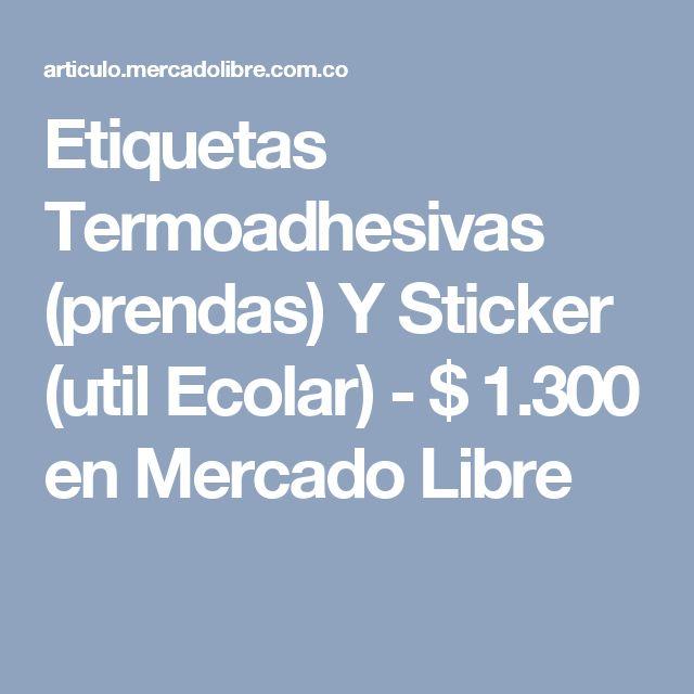 Etiquetas Termoadhesivas (prendas) Y Sticker (util Ecolar) - $ 1.300 en Mercado Libre