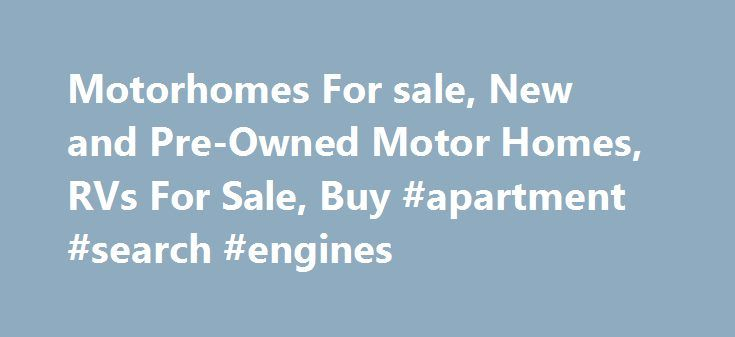 Motorhomes For sale, New and Pre-Owned Motor Homes, RVs For Sale, Buy #apartment #search #engines http://apartment.remmont.com/motorhomes-for-sale-new-and-pre-owned-motor-homes-rvs-for-sale-buy-apartment-search-engines/  #homes for sales # RV – Motor Homes For Sale AMERICAN EAGLE ACHIEVER ACHIEVER ADVENTURER FLEETWOOD ABCOR HOMES Used Motor Homes on Sale, Advertise / Buy Used Recreational Vehicles including Coaches, Bus Conversions,Toy Haulers, and more Mymotorhomesforsale.com is an online…