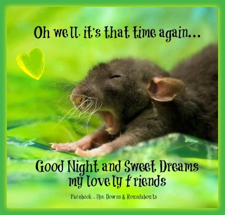 Oh well, it's that time again... Good Night and Sweet ...