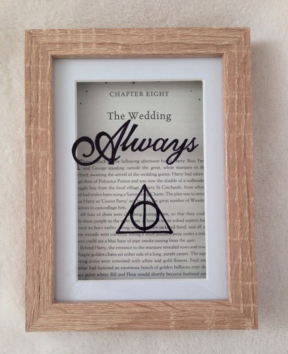 This beautiful frame displays the Harry Potter quote Always with a deathly hallows sign (Signifying unity and strength together) This design is hand draw on glass and floats (almost magically) over a genuine Harry Potter book page - the chapter title page The Wedding This is hand made and completely unique It would make a beautiful wedding or anniversary gift to any Potter mad couple! Everything is posted boxed via recorded delivery to best protect your purchase