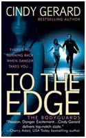 Cindy Gerard - To The Edge (The Bodyguards - Book 1)