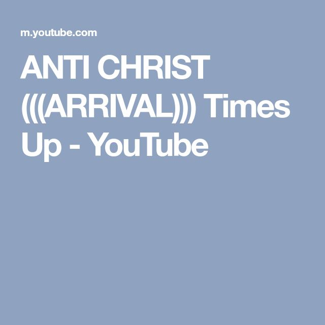 ANTI CHRIST (((ARRIVAL))) Times Up - YouTube