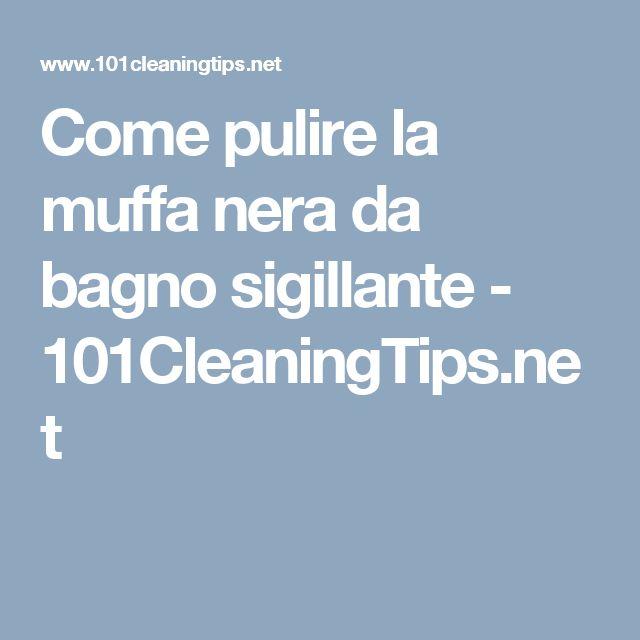 Come pulire la muffa nera da bagno sigillante - 101CleaningTips.net