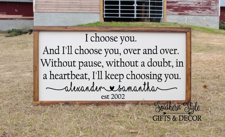 Personalized I Choose you I'll Keep Choosing You Quote Sign Farmhouse Fixer Upper Style Decor Wood Framed Wedding Anniversary Gift for her by SouthernStyleDecor1 on Etsy https://www.etsy.com/listing/586041075/personalized-i-choose-you-ill-keep