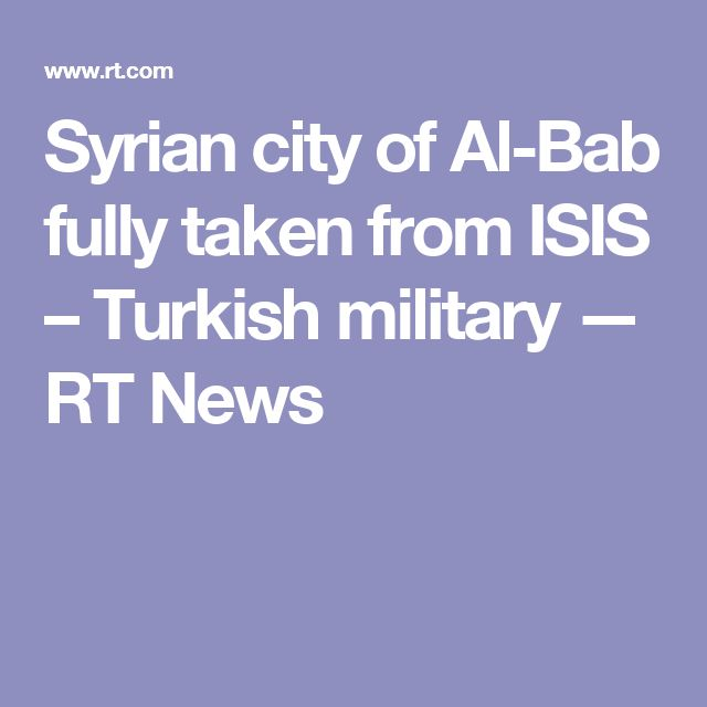 Syrian city of Al-Bab fully taken from ISIS – Turkish military — RT News
