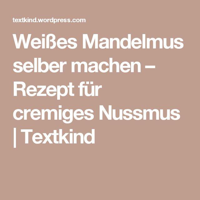 Weißes Mandelmus selber machen – Rezept für cremiges Nussmus   | Textkind