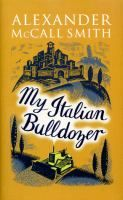 My Italian bulldozer by Alexander McCall Smith Available 04/04