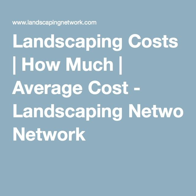 Landscaping Costs | How Much | Average Cost - Landscaping Network