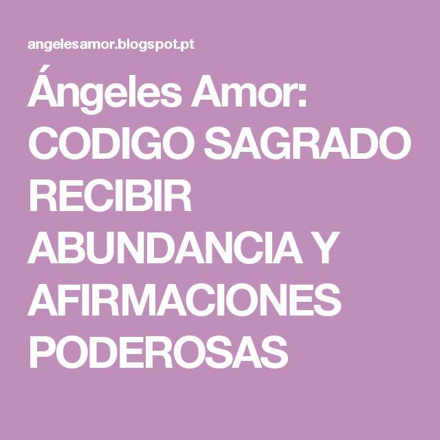 Ángeles Amor: CODIGO SAGRADO RECIBIR ABUNDANCIA Y AFIRMACIONES PODEROSAS