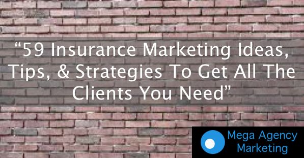 59 Insurance Marketing Ideas, Tips, & Strategies To Get All The Clients You Need.  Mega Agency Marketing