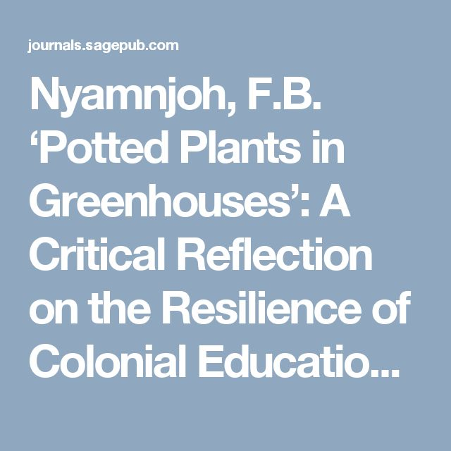 Nyamnjoh, F.B. 'Potted Plants in Greenhouses': A Critical Reflection on the Resilience of Colonial Education in AfricaJournal of Asian and African Studies