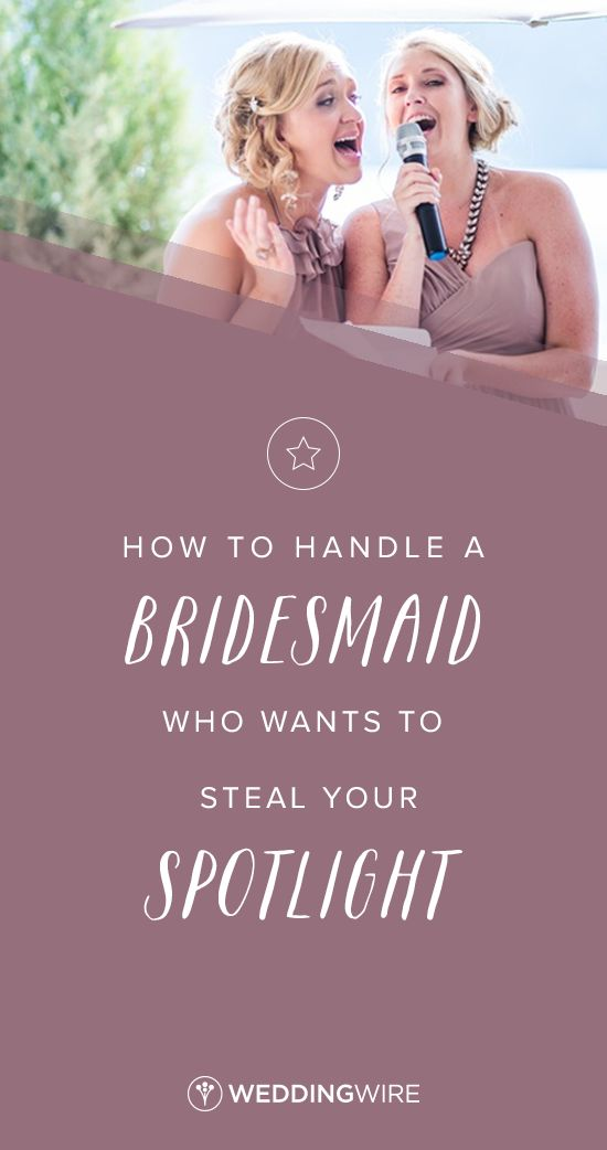 How To Handle A Bridesmaid Who Wants To Steal Your
