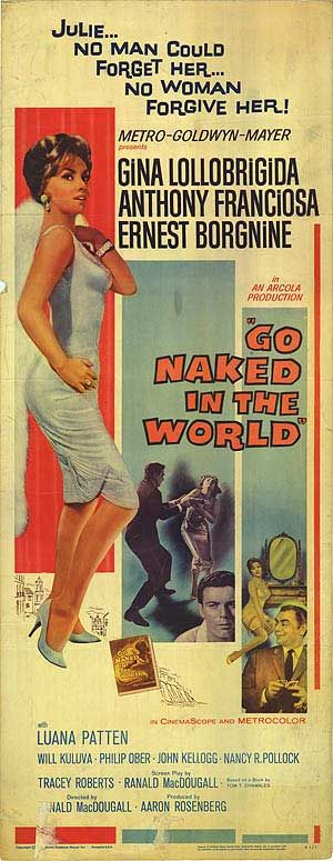 GO NAKED INTO THE WORLD (1960) is a Cinema Trash Classic with Italian sexpot Gina Lollobridga who plays a high priced call girl who comes between a wealthy businessman ( Ernest Bourgnine) and his son ( James Francoisca).The son falls madly in love with her not knowing her past and that his father was once a client. This soapy melodrama is another fine example of what is a Cinema Trash Classic.