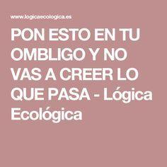 PON ESTO EN TU OMBLIGO Y NO VAS A CREER LO QUE PASA - Lógica Ecológica