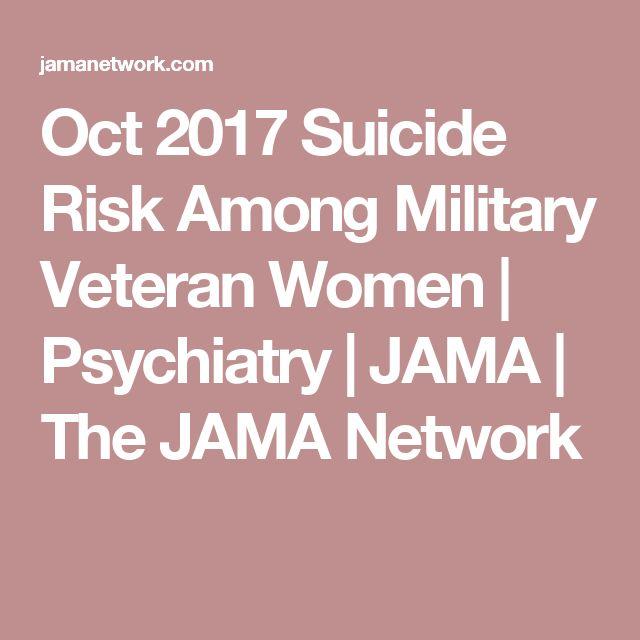 Oct 2017 Suicide Risk Among Military Veteran Women | Psychiatry | JAMA | The JAMA Network