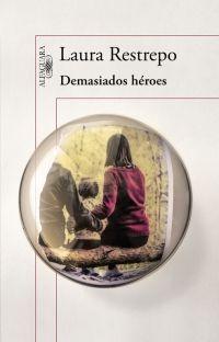 megustaleer - Demasiados héroes - Laura Restrepo