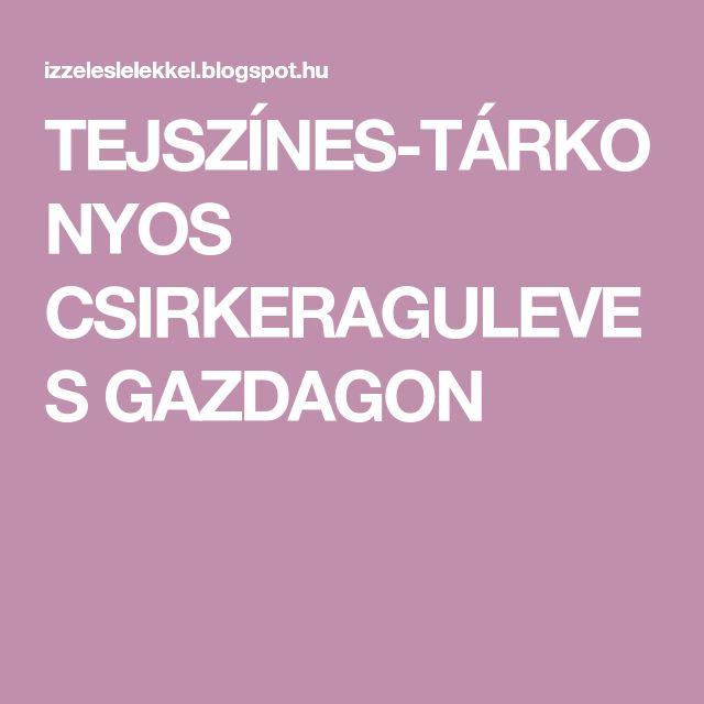 TEJSZÍNES-TÁRKONYOS CSIRKERAGULEVES GAZDAGON