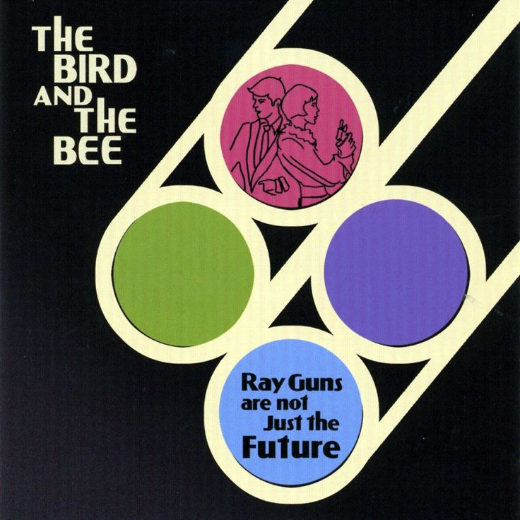 The Bird and the Bee  - Ray Guns are not Just the Future Frontal