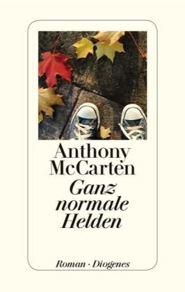 Anthony McCarten: Ganz normale Helden (In the Absence of Heroes), published by Diogenes.