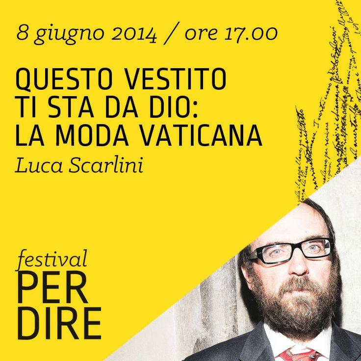 Luca Scarlini | 8 giugno 2014 | ore 17.00 wwww.festivalperdire.com #perdire14