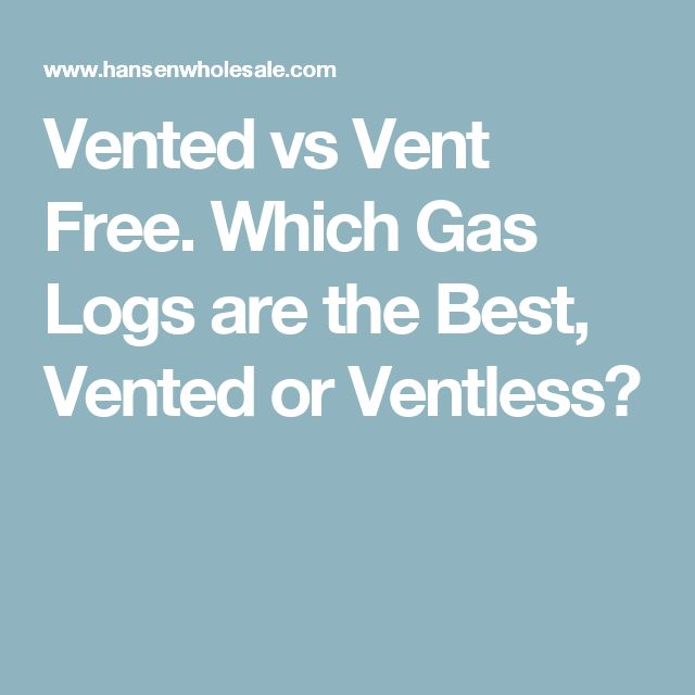 Vented vs Vent Free. Which Gas Logs are the Best, Vented or Ventless?