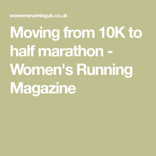 Moving from 10K to half marathon - Women's Running Magazine