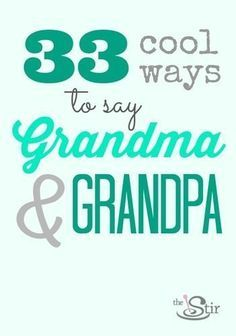 So many fun alternative names for 'Grandma' and 'Grandpa'.