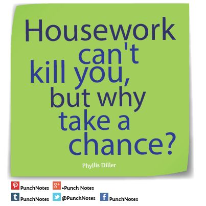 *Housework* A Phyllis Diller funny quote.