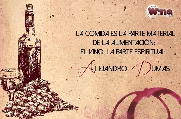 """""""La comida es la parte material de la alimentación; el vino, la parte espiritual"""" Alejandro Dumas #Quote"""