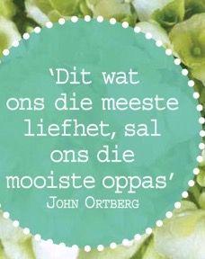 Dit wat jy die meeste liefhet sal jy die mooiste oppas __ⓠ John Ortberg #Afrikaans #RandomTruths