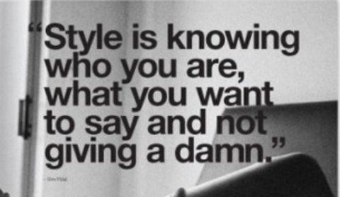 """Style is knowing who you are, what you want to say and not giving a damn."""