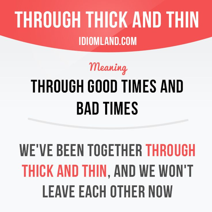 """""""Through thick and thin"""" means """"through good times and bad times"""". Example…"""