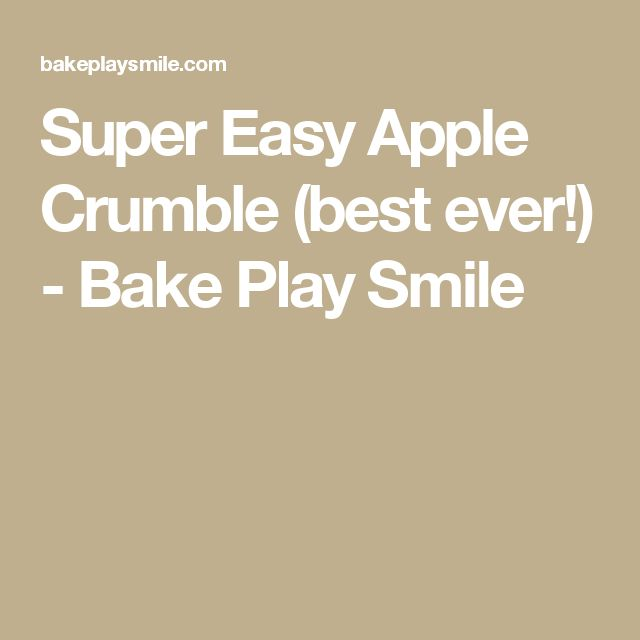 Super Easy Apple Crumble (best ever!) - Bake Play Smile