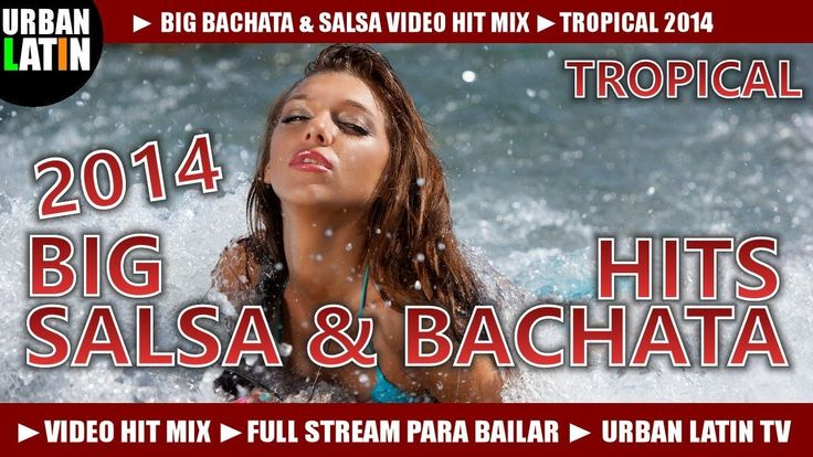 BACHATA & SALSA 2014 VIDEO HIT MIX ► BEST OF TROPICAL (FULL STREAM MIX P...