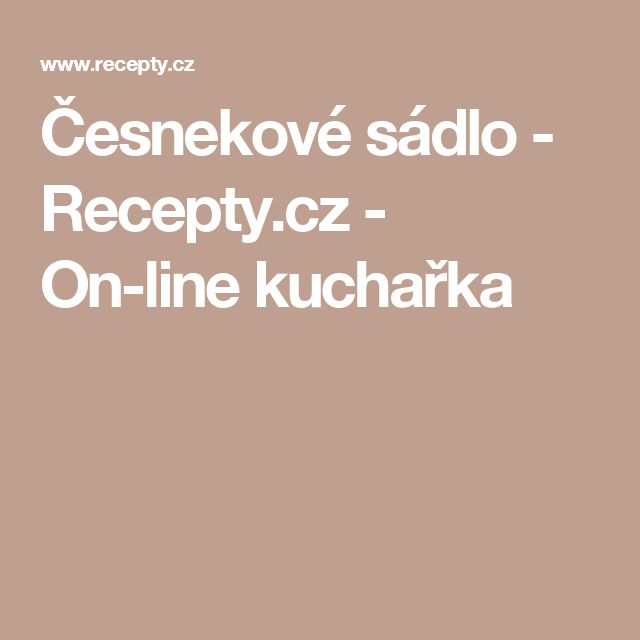 Česnekové sádlo - Recepty.cz - On-line kuchařka