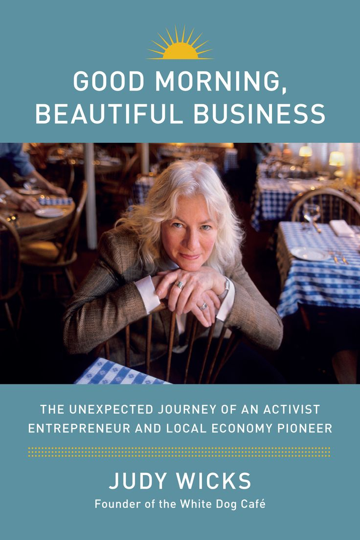 Good Morning, Beautiful Business: The Unexpected Journey of an Activist Entrepreneur and Local Economy Pioneer by Judy Wicks