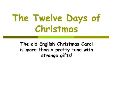 The Twelve Days of Christmas The old English Christmas Carol is more than a pretty tune with strange gifts!>