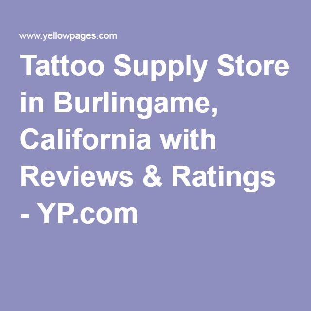 Tattoo Supply Store in Burlingame, California with Reviews & Ratings - YP.com