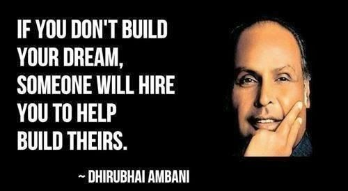 If you don't build your dream, someone will hire you to help build theirs. ~Dhirubhai Ambani #Life #Dream #Quotes