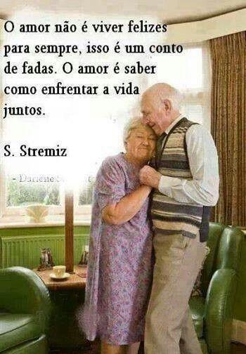 O Amor não é viver felizes para sempre, isso é conto de fadas, o amor é saber como enfrentar a vida juntos!