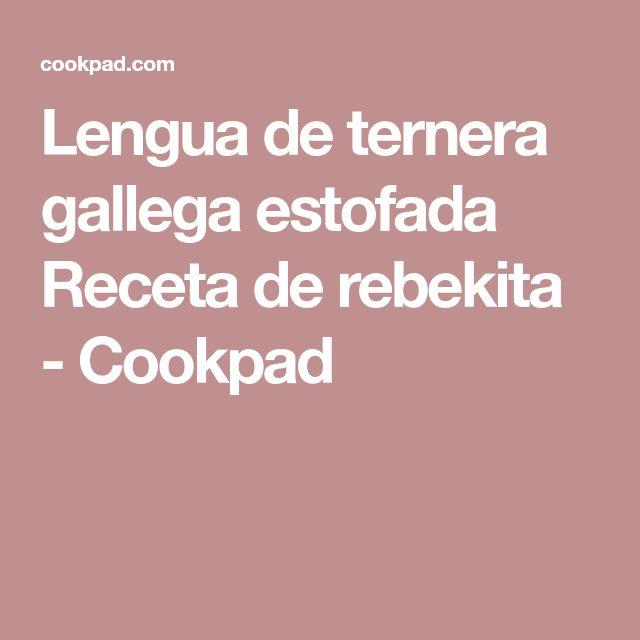 Lengua de ternera gallega estofada Receta de rebekita - Cookpad