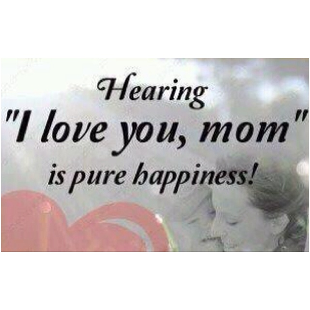 He always says mommy I love you sooooo much! It IS pure happiness.