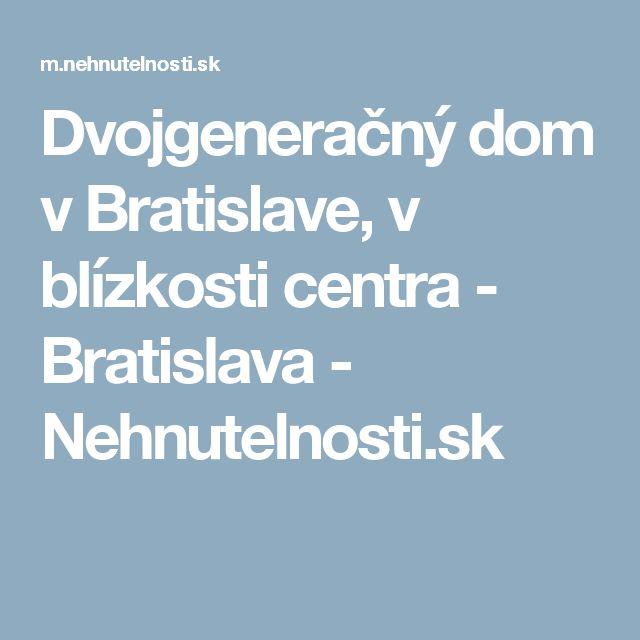 Dvojgeneračný dom v Bratislave, v blízkosti centra - Bratislava - Nehnutelnosti.sk