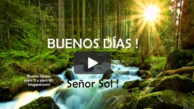 Buenos Deseos para TI y para MÍ: * BUENOS DÍAS.... Señor Sol !  Levántate con ÁNIMO...
