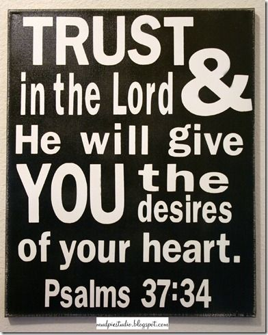 Trust in the Lord and he will give you the desires of
