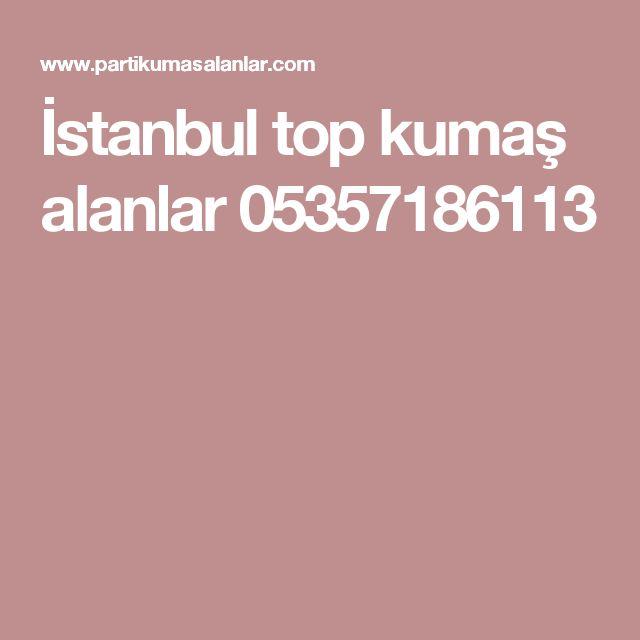 İstanbul top kumaş alanlar 05357186113