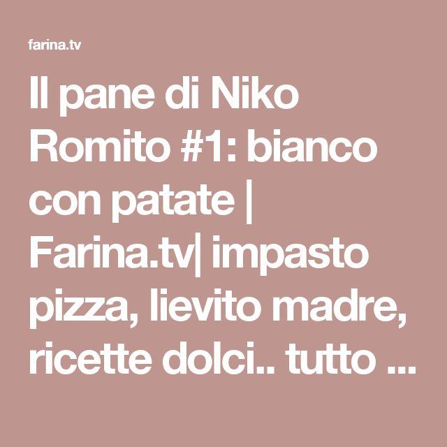 Il pane di Niko Romito #1: bianco con patate  | Farina.tv| impasto pizza, lievito madre, ricette dolci.. tutto sull'arte bianca